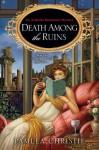 Death Among the Ruins (Arabella Beaumont Mystery) - Pamela Christie
