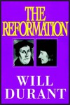 The Reformation, Part 1 of 3 - Will Durant, Ariel Durant, Alexander Adams