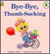 Bye Bye Thumbsucking (A Muppet Babies Big Steps Book) - Bonnie Worth, Tom Cooke