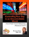 Controlling Your Day in an Uncontrollable World: Maximinze Your Personal Productivity - Laura Stack