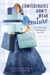 Confederates Don't Wear Couture - Stephanie Kate Strohm