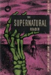 The Supernatural Reader - E.M. Forster, John Collier, Will F. Jenkins, M.R. James, Lord Dunsany, Saki, Ambrose Bierce, Theodore Sturgeon, Fitz-James O'Brien, Edgar Pangborn, May Sinclair, Richard Hughes, Groff Conklin, Mary Elizabeth Counselman, A.E. Coppard, Gerald Heard, Philip Fisher, Babette R