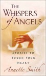 The Whispers Of Angels: Stories To Touch Your Heart - Annette Gail Smith