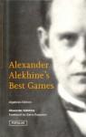 Alexander Alekhine's Best Games - Alexander Alekhine, John Nunn