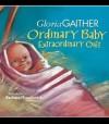 Ordinary Baby, Extraordinary Gift - Gloria Gaither