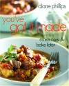 You've Got It Made: Deliciously Easy Meals to Make Now and Bake Later - Diane Phillips