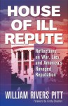 House of Ill Repute: Reflections on War, Lies, and America's Ravaged Reputation - William Rivers Pitt, Cindy Sheehan