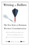 Writing In Bullets: The New Rules for Maximum Business Communication - Kim Long