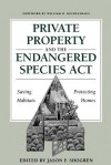 Private Property And The Endangered Species Act: Saving Habitats, Protecting Homes - Jason F. Shogren
