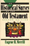An Historical Survey of the Old Testament - Eugene H. Merrill