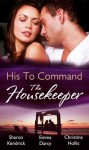 His to Command: the Housekeeper (Mills & Boon M&B) (Mills & Boon Special Releases) - Sharon Kendrick, Emma Darcy, Christina Hollis