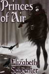 Princes of Air - Elizabeth Schechter