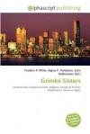 Grimke Sisters - Frederic P. Miller, Agnes F. Vandome, John McBrewster