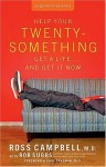 Help Your Twentysomething Get a Life...And Get It Now: A Guide for Parents - Ross Campbell