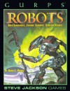 Gurps Robots: Bold Experiments, Faithful Servants, Soulless Killers - David L. Pulver
