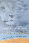 Imagination and the Arts in C.S. Lewis: Journeying to Narnia and Other Worlds - Peter J. Schakel