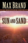 Sun and Sand: A Western Trio - Max Brand