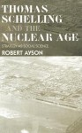 Thomas Schelling and the Nuclear Age: Strategy as Social Science - Robert Ayson, Williamson Murray, Colin Gray