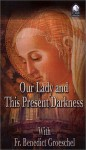 Our Lady And This Present Darknesswhy Do We Invoke Mary - Benedict J. Groeschel