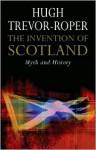 The Invention of Scotland: Myth and History - Hugh Trevor-Roper