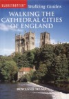 Walking The Cathedral Cities Of England (Walking Guides) - Rowland Mead
