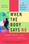 When the Body Says No: The Cost of Hidden Stress - Gabor Maté