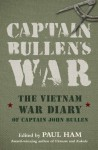 Captain Bullen's War: The Vietnam War Diary of Captain John Bullen - John Bullen, Paul Ham