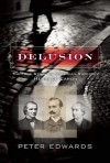 Delusion: The True Story of Victorian Superspy Henri Le Caron - Peter Edwards