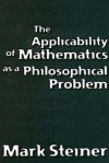 The Applicability of Mathematics as a Philosophical Problem - Mark Steiner