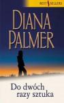 Do dwóch razy sztuka - Diana Palmer