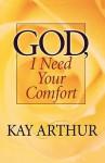God, I Need Your Comfort - Kay Arthur