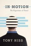 In Motion: The Experience of Travel - Tony Hiss