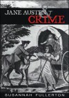 Jane Austen and Crime - Susannah Fullerton
