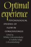Optimal Experience: Psychological Studies of Flow in Consciousness - Mihaly Csikszentmihalyi