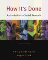 How It's Done: An Invitation to Social Research (Non-Infotrac Version) - Emily Stier Adler, Roger Clark