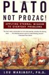 Plato, Not Prozac!: Applying Eternal Wisdom to Everyday Problems - Lou Marinoff