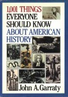 1001 Things Everyone Should Know About American History - John A. Garraty