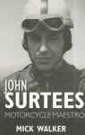 John Surtees: Motorcycle Maestro - Mick Walker