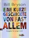 Eine kurze Geschichte von fast allem: Ausgabe für junge Leser - Bill Bryson