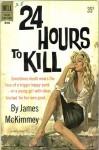 24 Hours to Kill - James McKimmey