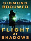 Flight of Shadows - Sigmund Brouwer