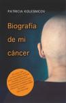 Biografía de mi cáncer. Una crónica. - Patricia Kolesnicov, José Saramago