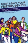 Don't Leave Your Friends Behind: Concrete Ways to Support Families in Social Justice Movements and Communities - Victoria Law, China Martens, Diana Block, Tomas Moniz, Jennifer Silverman, Lisa Gray-Garcia, Jessica Mills, Fabiola Sandoval, Clayton Dewey, Noemi Martinez, Maegan Ortiz, Ramsey Beyer, David Gilbert