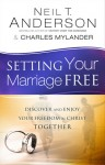Setting Your Marriage Free: Discover and Enjoy Your Freedom in Christ Together - Neil T. Anderson, Charles Mylander