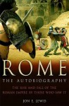 Rome: The Autobiography: The rise and fall of the Roman empire by those who saw it. - Jon E. Lewis