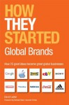 How They Started: Global Brands: How 21 good ideas became great global businesses - David Lester