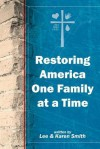 Restoring America One Family at a Time - Lee Smith, Karen Smith
