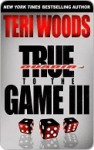 True to the Game III (True to the Game #3) - Teri Woods