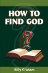 How to find God - Billy Graham