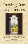 Praying Our Experiences: An Invitation to Open Our Lives to God - Joseph F. Schmidt, Benedict J. Groeschel
